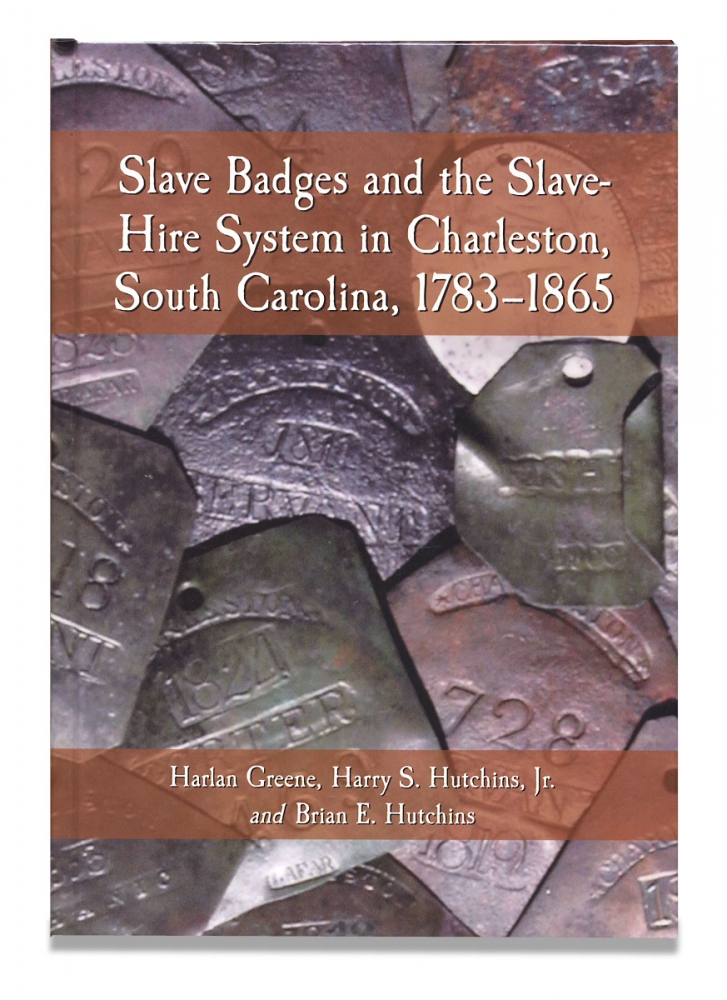 Slave Badges and the Slave-Hire System in Charleston, South Carolina, 1783-1865. [signed by both co-authors]. Harlan Greene, Harry S. Hutchins Jr.