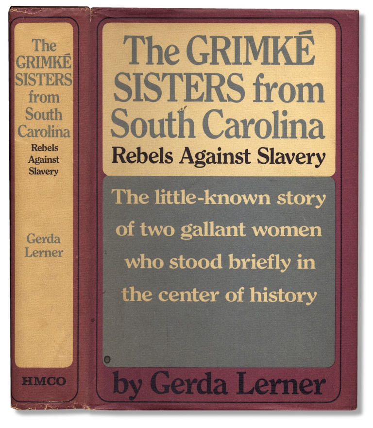 The Grimké Sisters from South Carolina: Rebels Against Slavery. [First Edition]. Gerda Lerner.