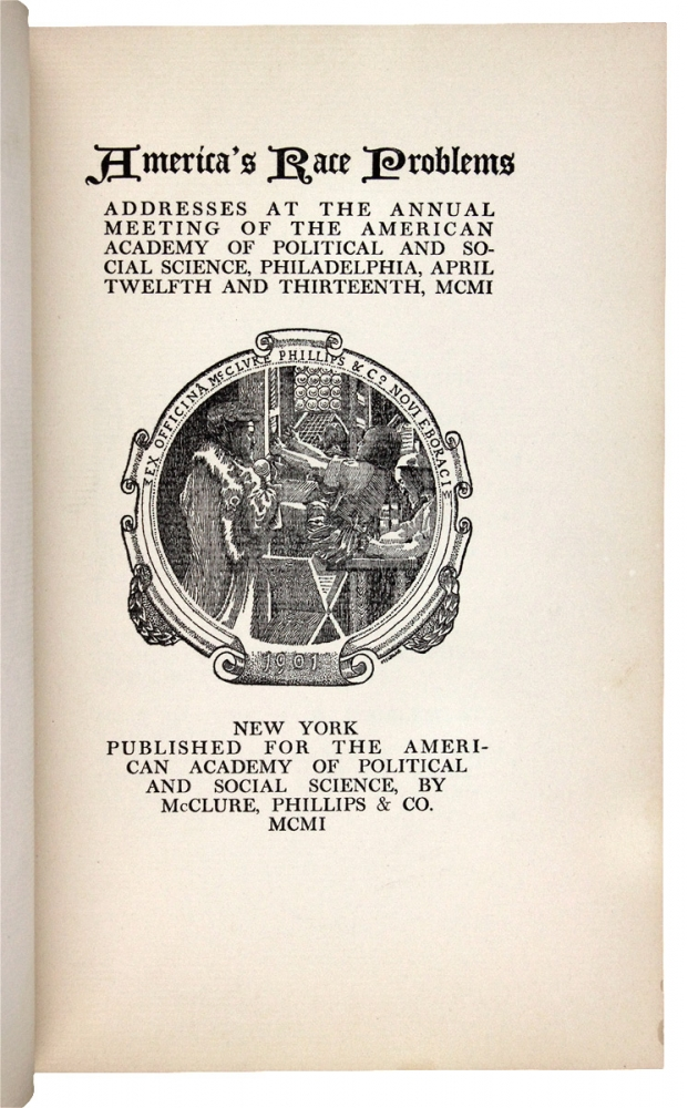 [W.E.B. Du Bois:] America's Race Problems. Addresses at the Annual Meeting of the American Academy of Political and Social Science, Philadelphia, April Twelfth and Thirteenth, MCMI. American Academy of Political, Social Science, W E. B. Du Bois.