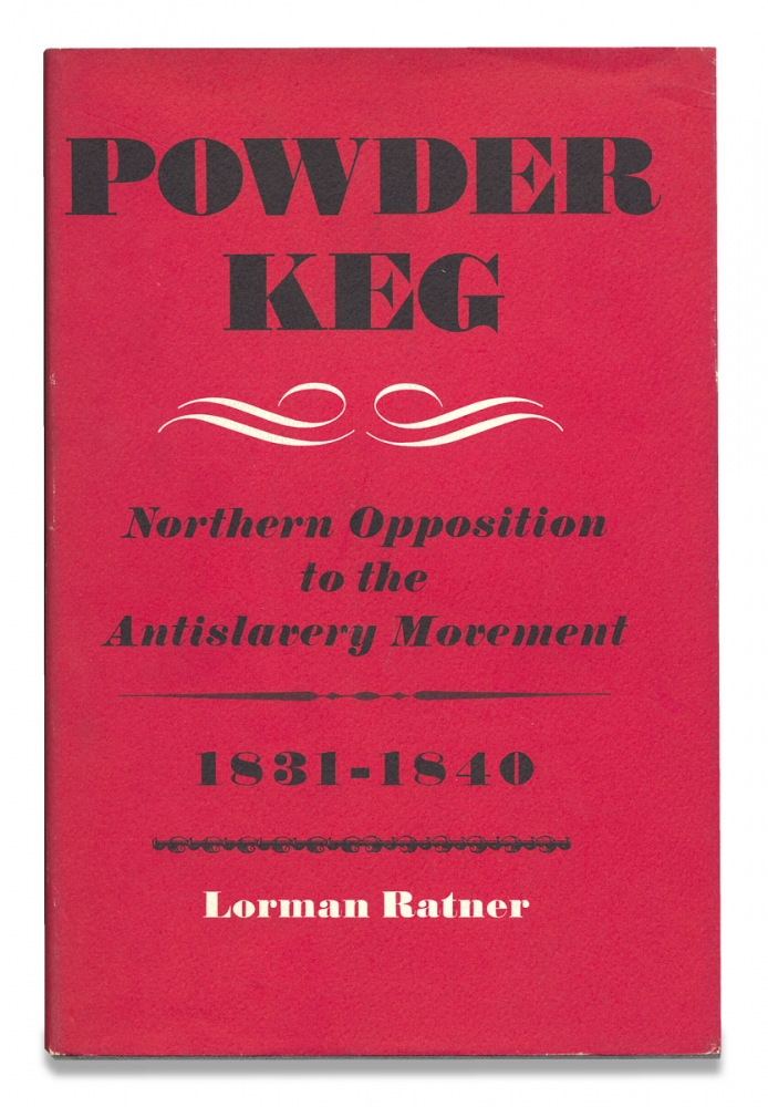 Powder Keg. Northern Opposition to the Antislavery Movement 1831-1840. Lorman Ratner.
