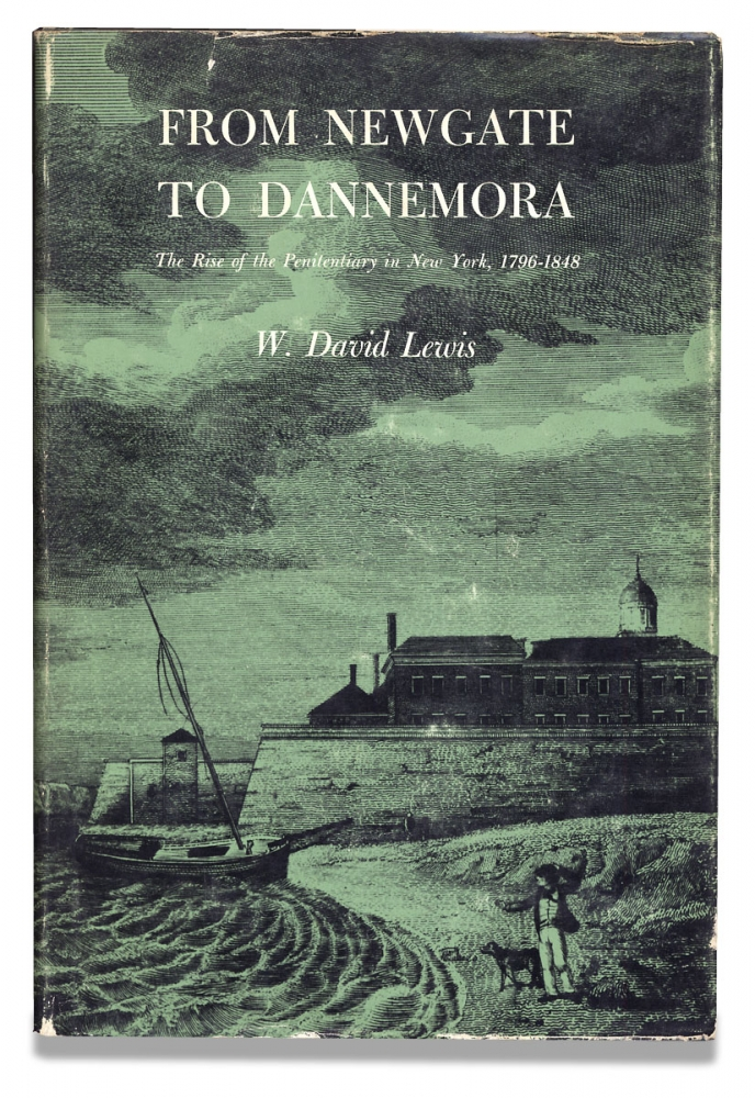 From Newgate to Dannemora. The Rise of the Penitentiary in New York, 1796-1848. W. David Lewis.