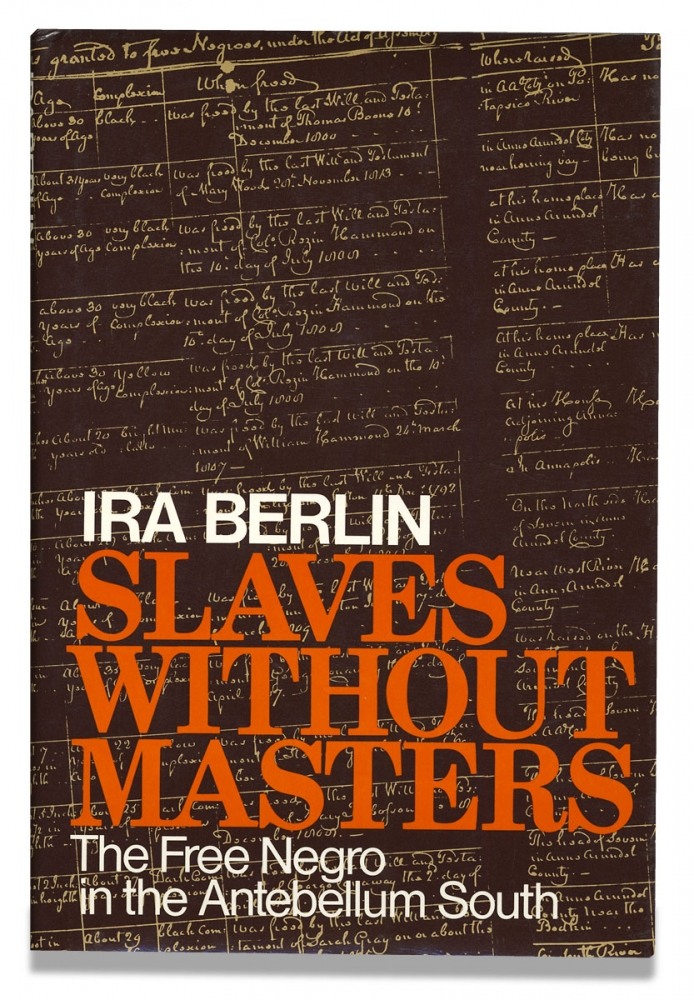 Slaves Without Masters. The Free Negro in the Antebellum South. Ira Berlin.