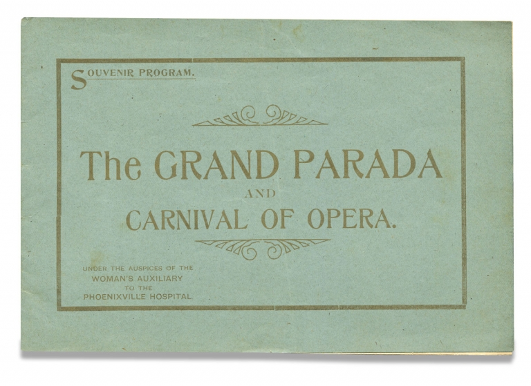 The Grand Parada and Carnival of Opera. Under the Auspices of the Woman's Auxiliary to the Phoenixville Hospital. [cover title of souvenir program; Phoenixville, Pennsylvania]. Woman's Auxiliary to the Phoenixville Hospital.