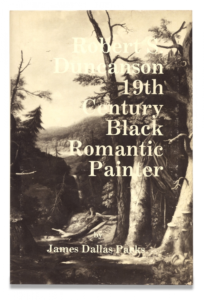 Robert S. Duncanson: 19th Century Black Romantic Painter. James Dallas Parks.