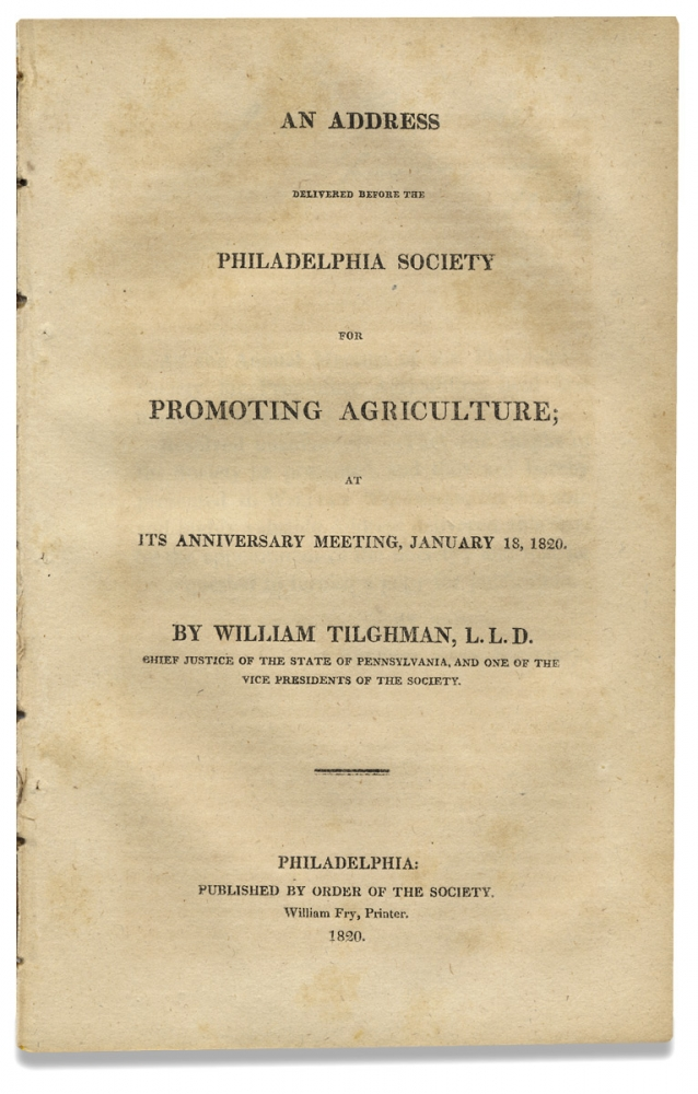 An Address Delivered before the Philadelphia Society for Promoting Agriculture at its Anniversary Meeting, January 18, 1820. Chief Justice William Tilghman, 1756–1827, 1780–1853, John Bannister Gibson.