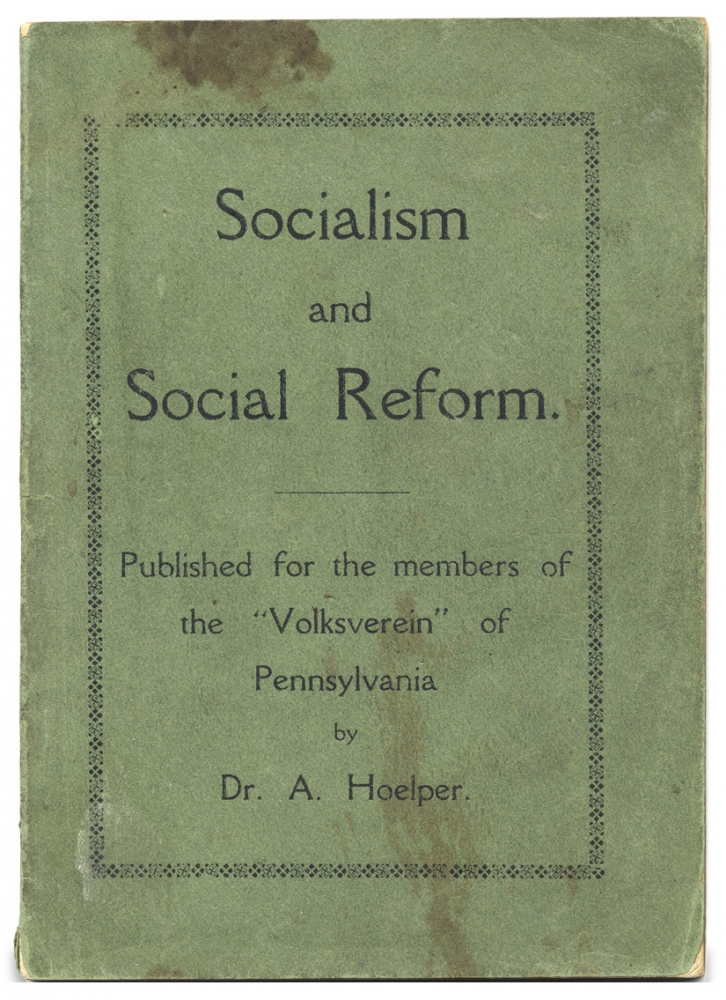 """Socialism and Social Reform. Published for the members of the """"Volksverein"""" of Pennsylvania. Dr. A. Hoelper."""