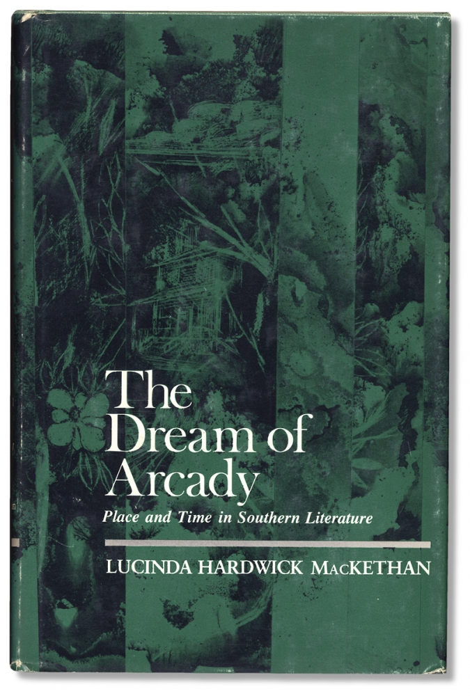 The Dream of Arcady, Place and Time in Southern Literature. Lucinda Hardwick MacKethan.