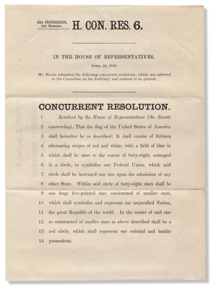 [History of the American Flag:] 63d Congress, 1st Session. H. Con. Res. 6. In the House of Representatives. April 22, 1913. Mr. Hayes submitted the following concurrent resolution…That the flag of the United States of America shall hereafter be described…. Everis Anson Hayes.