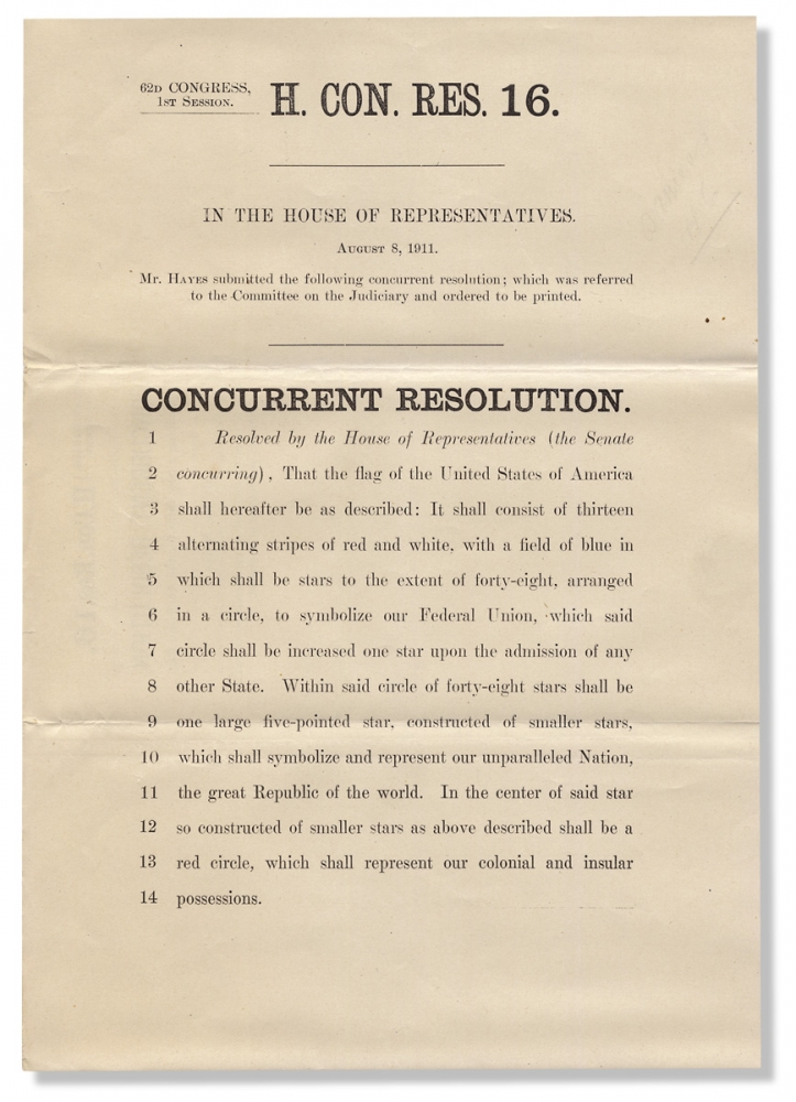 [History of the American Flag:] 62d Congress, 1st Session. H. Con. Res. 16. In the House of Representatives. August 8, 1911. Mr. Hayes submitted the following concurrent resolution…That the flag of the United States of America shall hereafter be described…. Everis Anson Hayes.
