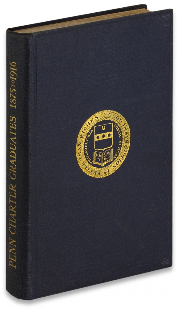 Catalogue of the Graduates of the William Penn Charter School, From its Reorganization in 1875 to 1916. Unk.