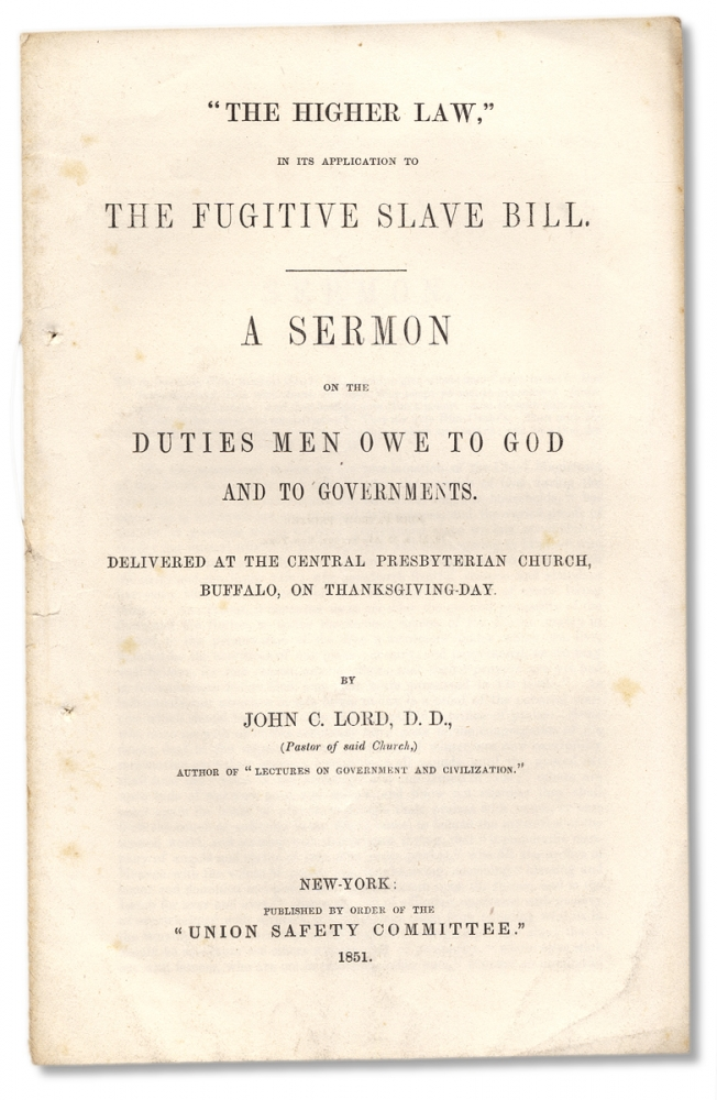 """""""The Higher Law,"""" in its Application to the Fugitive Slave Bill. A Sermon on the Duties Men Owe to God and to Governments. John C. Lord, John Chase Lord, 1805–1877."""