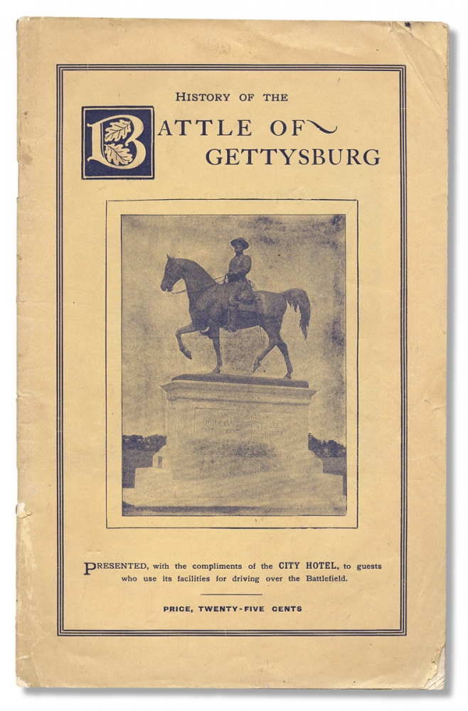 History of the Battle of Gettysburg. Presented, with the compliments of the City Hotel, to guests who use its facilities for driving over the Battlefield [cover title]. Anon.