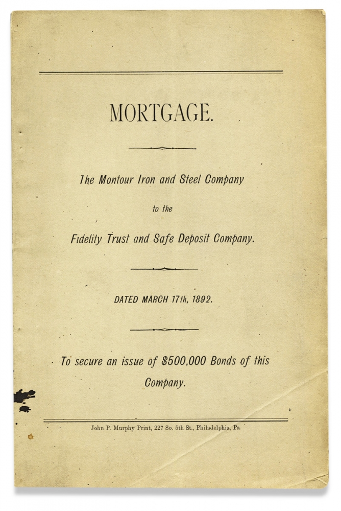 Mortgage. The Montour Iron and Steel Company to the Fidelity Trust and Safe Deposit Company. ... To secure an issue of $500,000 Bonds of the Company. [cover title]. President S P. Wolverton, Mountour Iron, Steel Company.