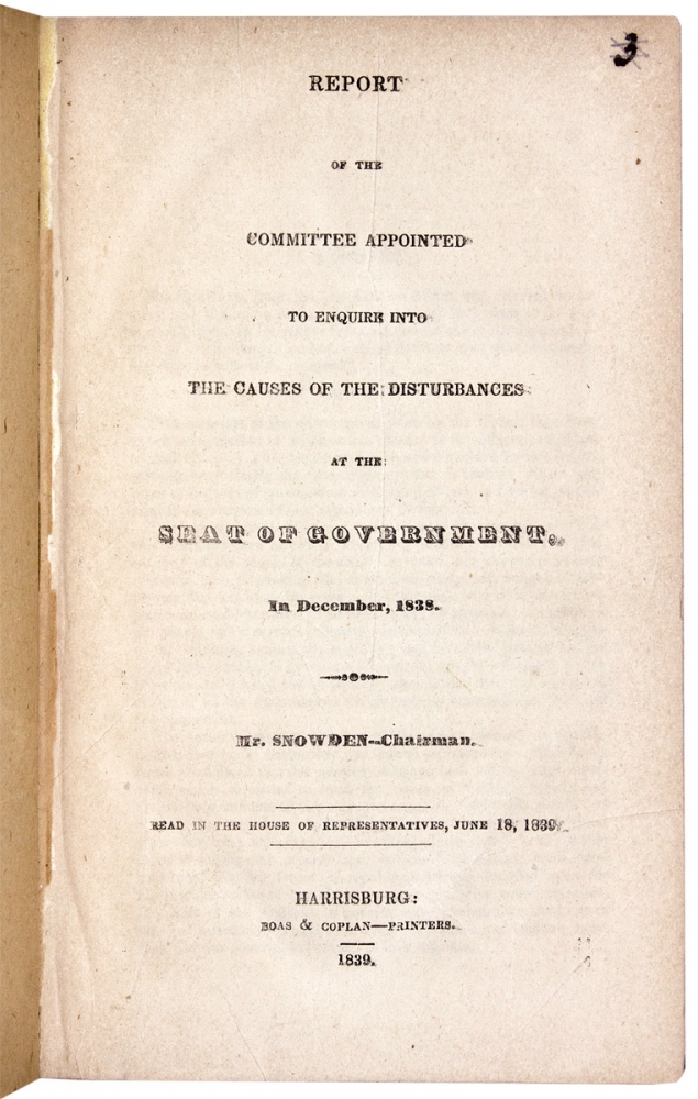"""[Capitol Riots and Buckshot War] Report of the Committee Appointed to Enquire Into the Causes of the Disturbances at the Seat of Government, in December, 1838. Pennsylvania - The """"Buckshot"""" War."""