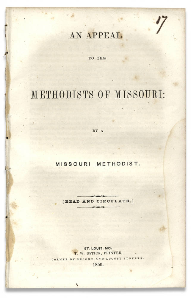 """An Appeal to the Methodists of Missouri by a Missouri Methodist. [Slavery in Missouri]. """"By a. Missouri Methodist""""."""