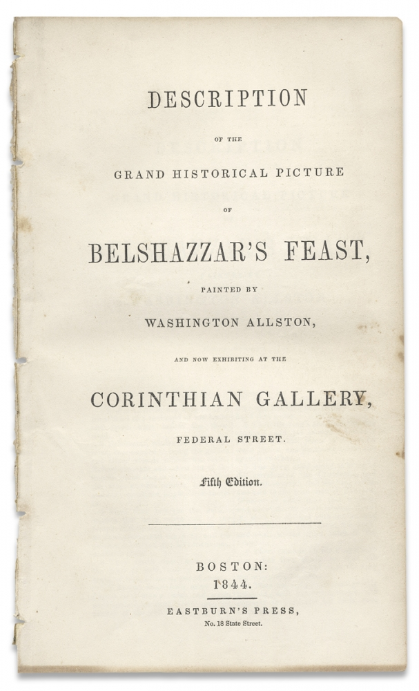 Description of the Grand Historical Picture of Belshazzar's Feast Painted by Washington Allston, and now Exhibiting at the Corinthian Gallery, Federal Street. Corinthian Gallery, 1779–1843, Washington Allston.