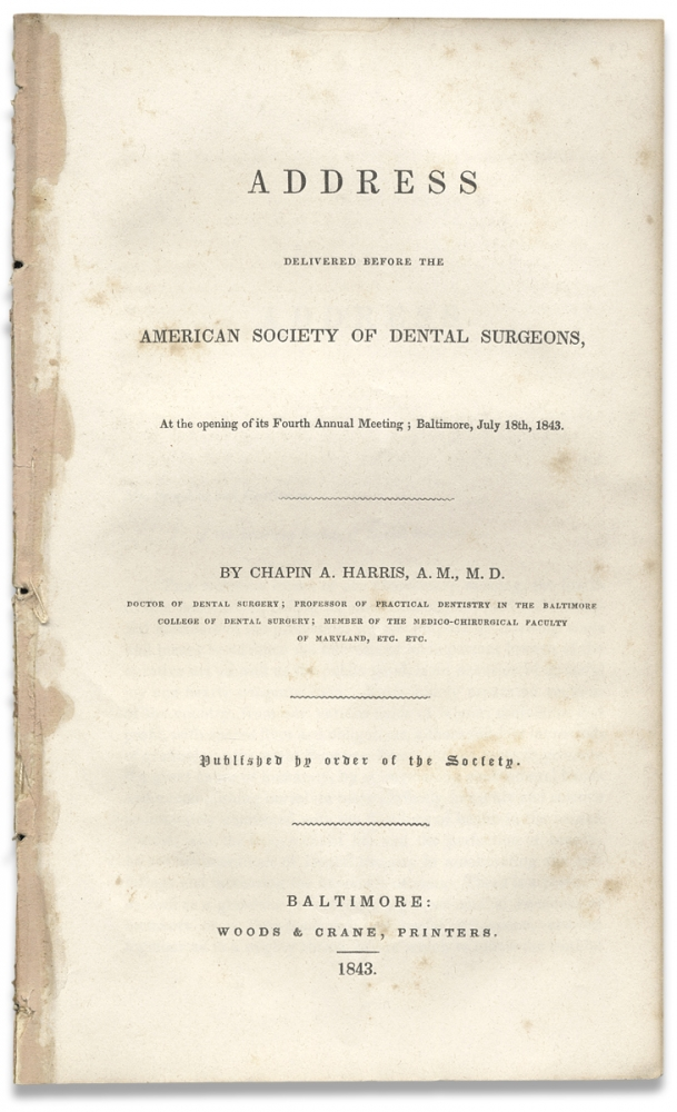 Address Delivered Before the American Society of Dental Surgeons, At the opening of its Fourth Annual Meeting; Baltimore, July 18th, 1843. A. M. Chapin A. Harris, M. D., 1806–1860, Chapin Aaron Harris.