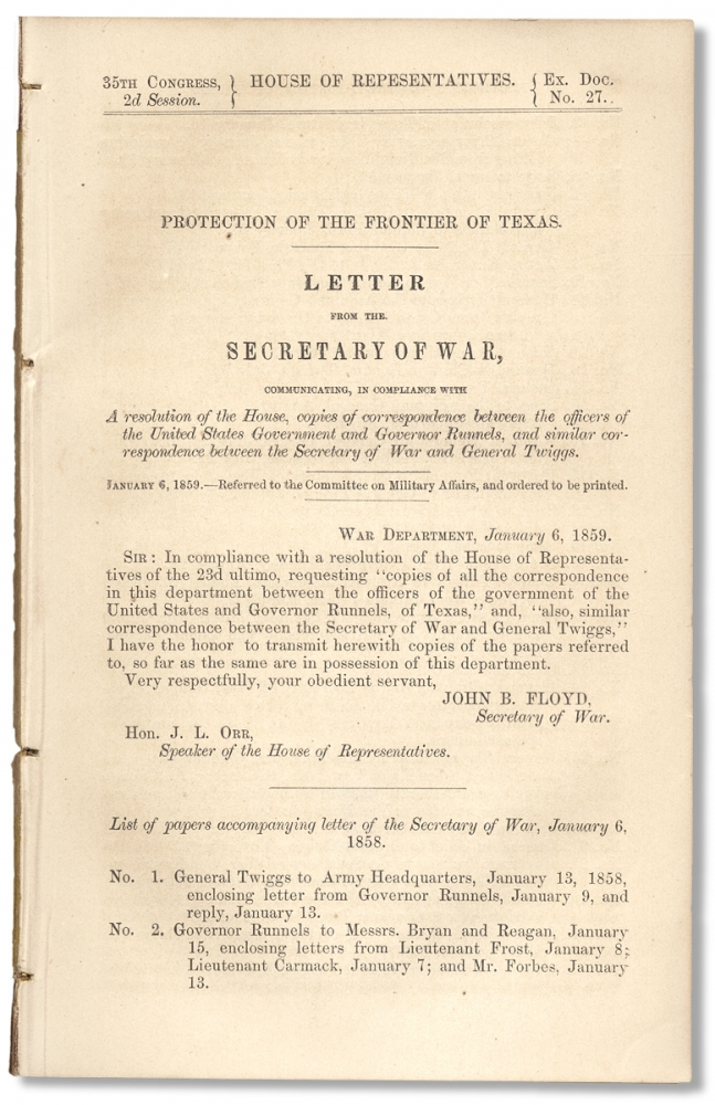 [Texas Rangers:] Protection of the Frontier of Texas. Letter from the Secretary of War, Communicating, in Compliance with A Resolution of the House, Copies of Correspondence Between the Officers of the United States Government and Governor Runnels, and… General Twiggs. January 6, 1859. John B. Floyd.