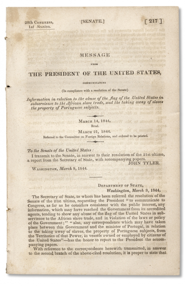 Message of the President of the United States, Communicating…Information in Relation to the Abuse of the Flag of the United States in Subservience to the African Slave Trade, and the Taking Away of Slaves the Property of Portuguese Subjects. March 14, 1844. John Tyler.