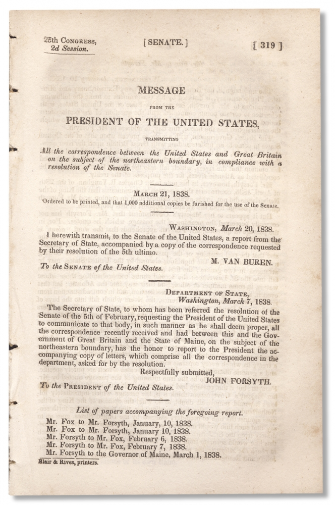 [Aroostook War:] Message from The President of the United States, Transmitting all the Correspondence Between the United States and Great Britain on the Subject of the Northeastern Boundary, in Compliance with a Resolution of the Senate. March 21, 1838. Martin Van Buren.