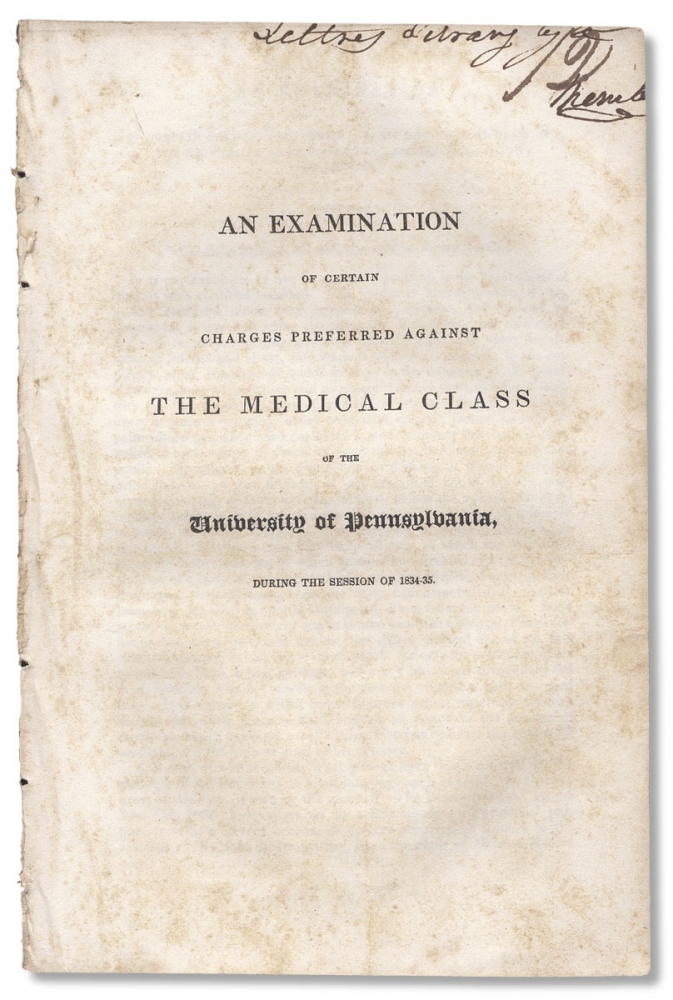 An Examination of Certain Charges Preferred Against the Medical Class of the University of Pennsylvania, During the Session of 1834-35. J. M. Wallace, Alfred Stille, et. al.