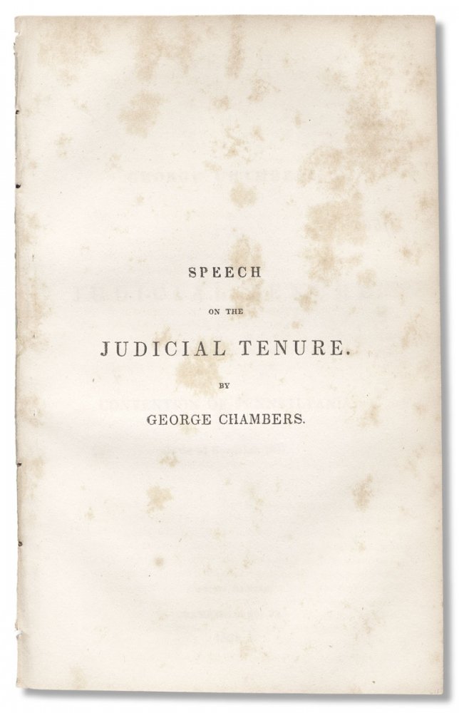 Speech of George Chambers, on the Judicial Tenure. Delivered in the Convention of Pennsylvania, on the 2d November, 1837. George Chambers.