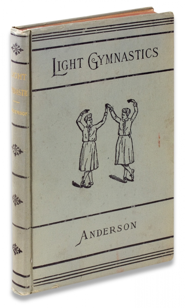 Light Gymnastics. A Guide to Systematic Instruction in Physical Training. For Use in Schools, Gymnasia, Etc. M. D. William G. Anderson.