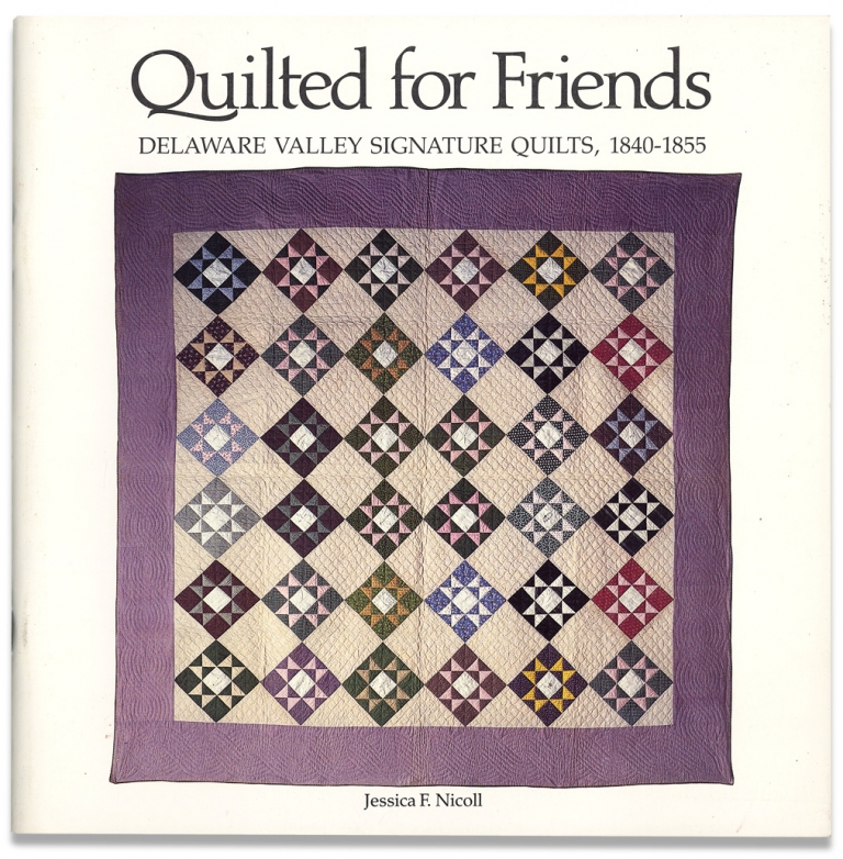 Quilted for Friends. Delaware Valley Signature Quits, 1840 - 1855. Jessica F. Nicoll.