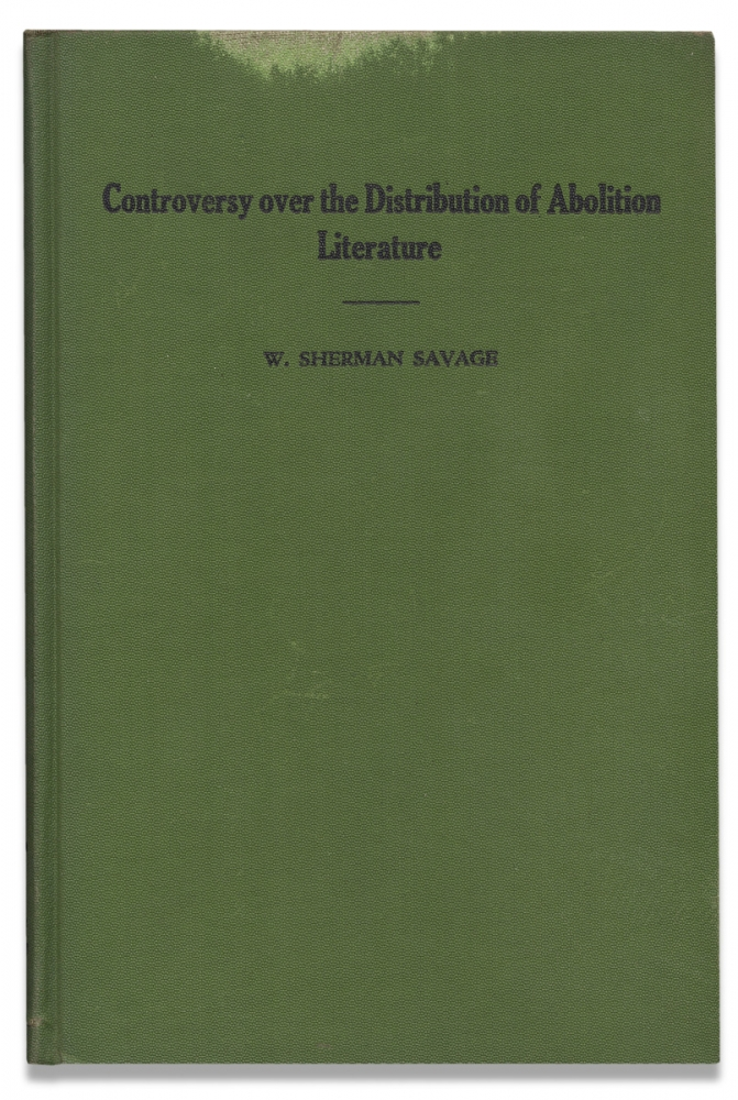 The Controversy over the Distribution of Abolition Literature 1830-1860. W. Sherman Savage.