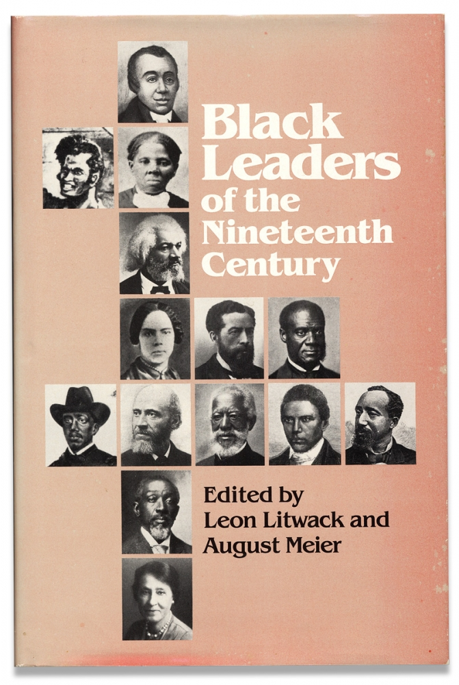 Black Leaders of the Nineteenth Century. [inscribed by Black historian Benjamin Quarles, a contributor to the book]. Leon Litwack, August Meier.