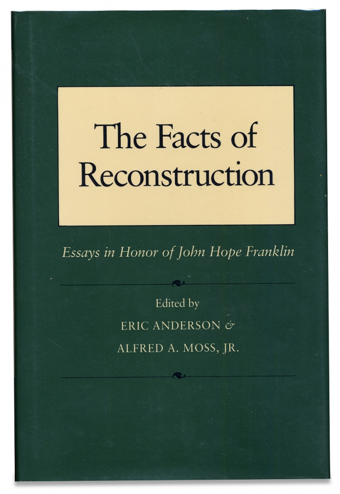 The Facts of Reconstruction. Essays in Honor of John Hope Franklin. [Inscribed by John Hope Franklin and loren Schweninger.]. Alfred A. Moss Eric Anderson, Jr.
