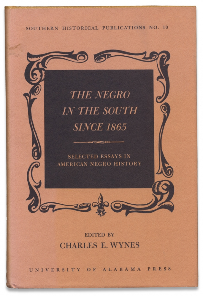 The Negro in the South Since 1865. Selected Essays in American Negro History. [inscribed by John Hope Franklin]. Charles E. Wynes, John Hope Franklin.