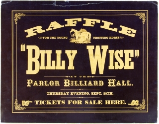 "Raffle for the Young Trotting Horse ""Billy Wise"" at the Parlor Billiard Hall [Opening lines of broadside]."