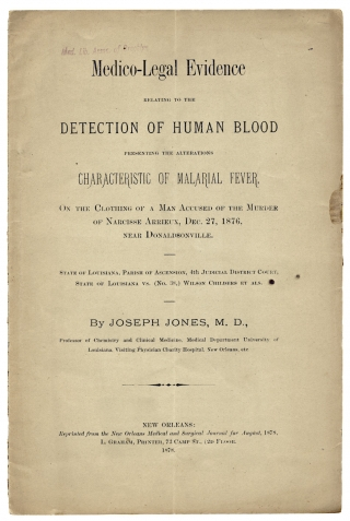 Medico-Legal Evidence Relating to the Detection of Human Blood Presenting the Alterations Characteristic of Malarial Fever on the Clothing of a Man Accused of the Murder…. M. D. Joseph Jones.