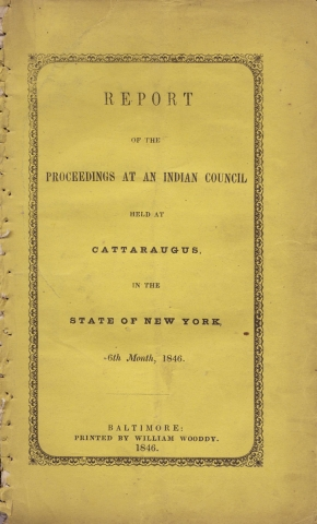 Report of the Proceedings at an Indian Council Held at Cattaraugus in the State of New York, 6th Month, 1846. Seneca Nation of New York, Religious Society of Friends or Quakers.