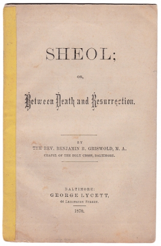 Sheol; or Between Death and Resurrection. Chapel of the Holy Cross Rev. Benjamin B. Griswold, Baltimore.