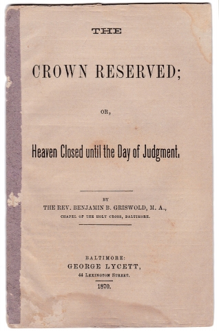 The Crown Reserved; or, Heaven Closed until the Day of Judgment. Rev. Benjamin B. Griswold.
