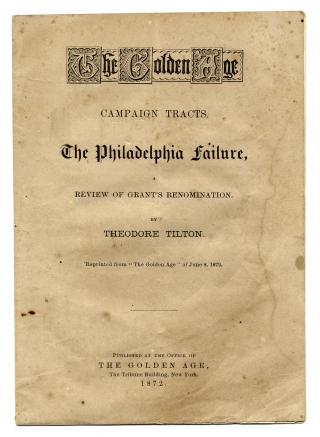 The Golden Age. Campaign Tracts. The Philadelphia Failure, A Review of Grant's Renomination. [cover title]. Theodore Tilton, Horace Greeley, 1811–1872.