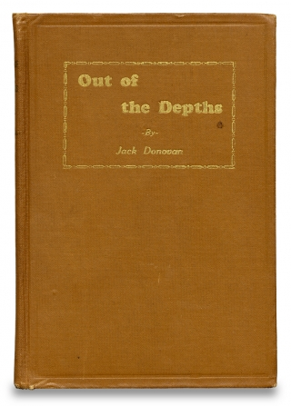 [Cons and Cheats:] Out of the Depths. The Redemption of Jack Donovan. The Boy Thief, the Professional Pugilist, Actor, Gambler, Confidence Man, and Fugitive from Justice.