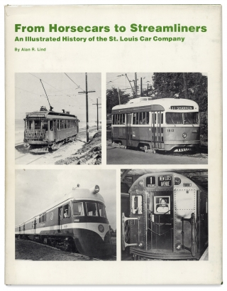 From Horsecars to Steamliners. An Illustrated History of the St. Louis Car Company. Alan R. Lind