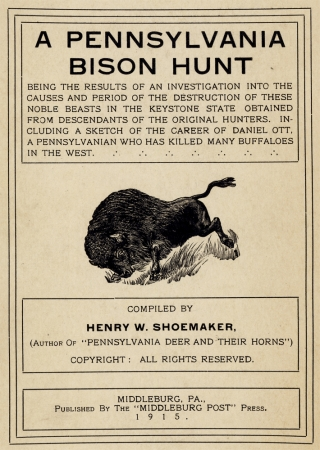 A Pennsylvania Bison Hunt Being the Results of an Investigation into the Causes and Period of the...