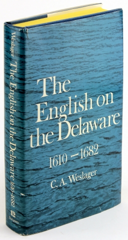 The English on the Delaware 1610–1682. [Signed by the Author]. C A. Weslager