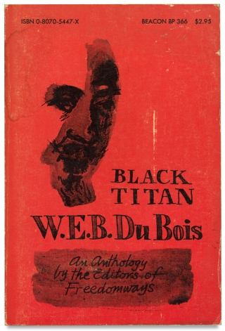 Black Titan. W.E.B. Du Bois. An Anthology by the Editors of Freedomways. John Henrik Clarke