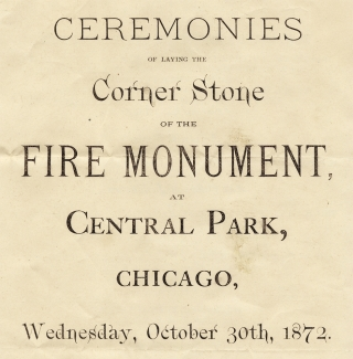 Ceremonies of Laying the Corner Stone of the Fire Monument, at Central Park, Chicago ... 1872. ...