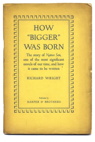 "How ""Bigger"" Was Born. The Story of Native Son, one of the most significant novels of our time, and how it came to be written. [Signed by Richard Wright]"