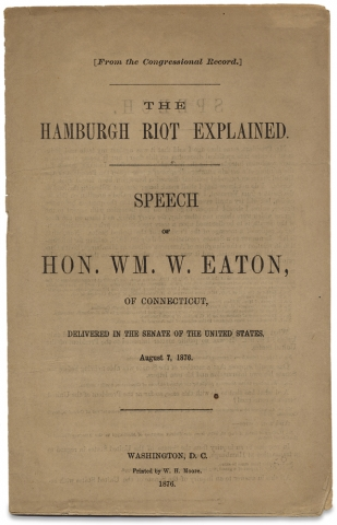 The Hamburgh Riot Explained. Speech of Hon. Wm. W. Eaton of Connecticut, Delivered in the Senate of the United States, August 7, 1876. William W. Eaton.