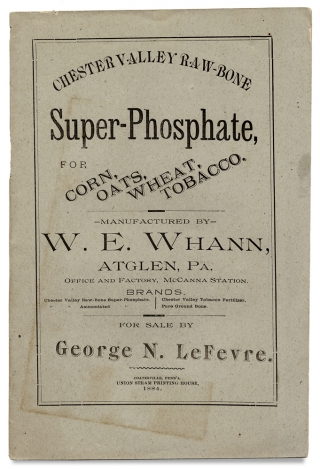Chester Valley Raw Bone Super Phosphate prepared of Pure Ground Bone…Manufactured by W.E. Whann… [Trade Catalog]. manufacturer W E. Whann, George N. LeFevre.