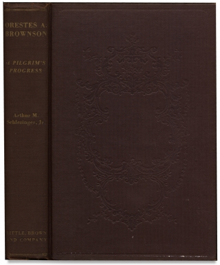 Orestes A. Brownson: A Pilgrim's Progress. [Signed by the Author]. Arthur M. Schlesinger Jr.