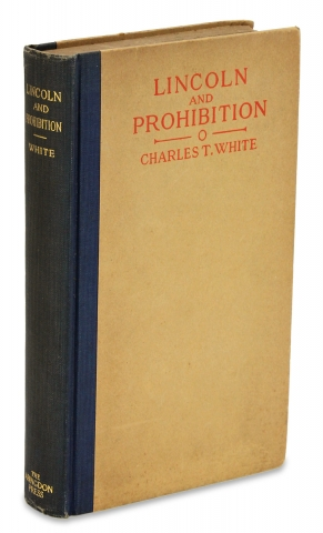 Lincoln and Prohibition. [Signed by Author]. Charles T. White, 1863–1954, Charles Thomas White