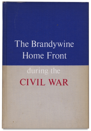 The Brandywine Homefront during the Civil War 1861-1865. Norman B. Wilkinson